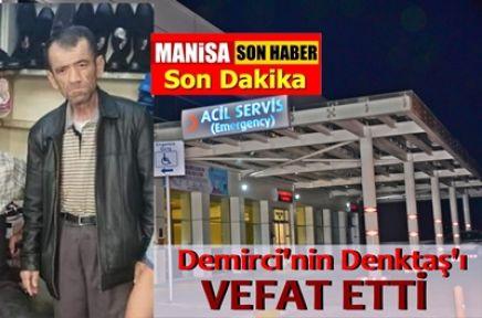 Demirci'nin Denktaş'ı kalp krizinden can verdi