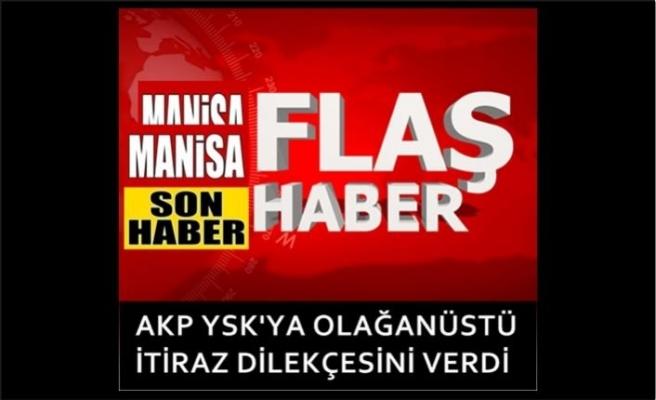 AKP YSK'ya olağanüstü itiraz dilekçesini verdi