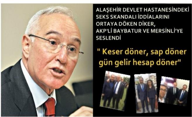 Alaşehir'de Seks Skandalı iddialarını ortaya seren Diker AKP'li Baybatur ve Mersinli'ye seslendi