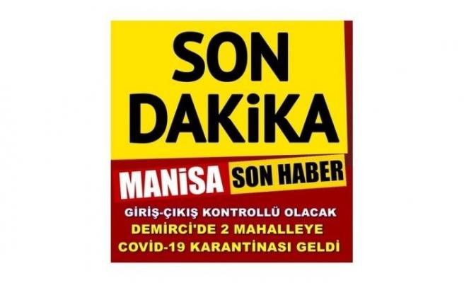 Son Dakika! Demirci'de 2 Mahalle COVİD-19  Nedeniyle Karantinaya Alındı