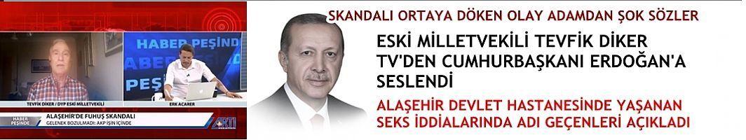 Eski Milletvekili Diker Alaşehir'deki Seks Skandalı iddialarıyla ilgili Cumhurbaşkanı Erdoğan'a seslendi