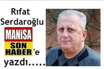 Rıfat Serdaroğlu Manisa Son Haber'e yazdı