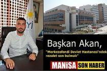 """Başkan Akan, """"Merkezefendi Devlet Hastanesi'ndeki rezalet son bulmalı"""""""