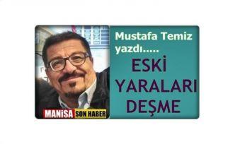 """Mustafa Temiz Yazdı """"Eski Yaraları Deşme"""""""