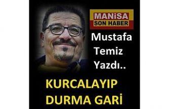 Mustafa Temiz Yazdı ; Kurcalayıp Durma Gari