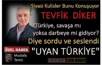 """Diker """"""""Türkiye, savaşa mı yoksa, darbeye mi gidiyor?"""""""