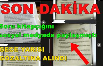 Son Dakika! Soru kitapçığını sosyal medyadan paylaşmıştı! Gece yarısı gözaltına alındı
